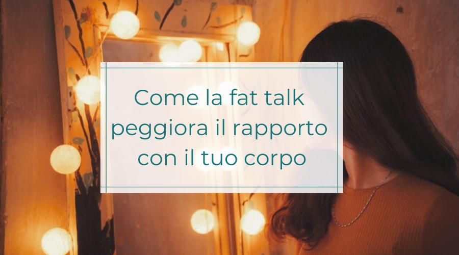 come la fat talk modifica il rapporto con il tuo corpo